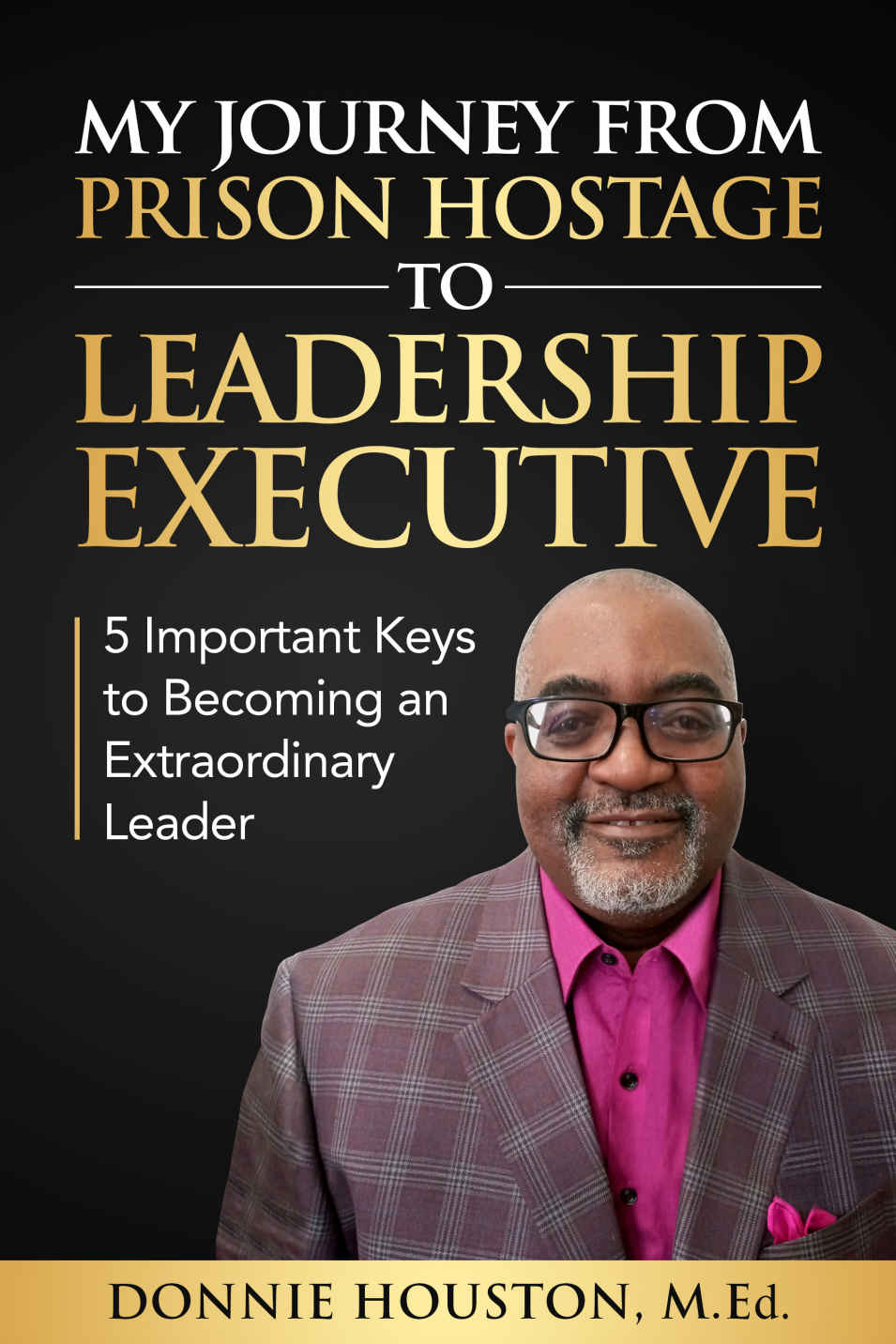 My Journey from Prison Hostage to Leadership Executive
